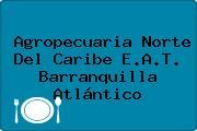 Agropecuaria Norte Del Caribe E.A.T. Barranquilla Atlántico