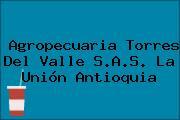 Agropecuaria Torres Del Valle S.A.S. La Unión Antioquia