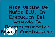 Alba Ospina De Muñoz E.U. En Ejecucion Del Acuerdo De Reestructuracion Bogotá Cundinamarca
