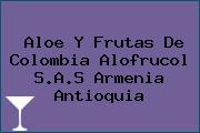 Aloe Y Frutas De Colombia Alofrucol S.A.S Armenia Antioquia