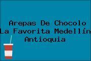 Arepas De Chocolo La Favorita Medellín Antioquia
