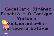 Caballero Jiménez Eusebio Y O Cacique Yurbaco Restaurante-Bar Cartagena Bolívar