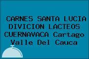 CARNES SANTA LUCIA DIVICION LACTEOS CUERNAVACA Cartago Valle Del Cauca