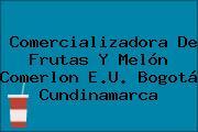 Comercializadora De Frutas Y Melón Comerlon E.U. Bogotá Cundinamarca
