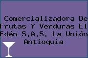 Comercializadora De Frutas Y Verduras El Edén S.A.S. La Unión Antioquia
