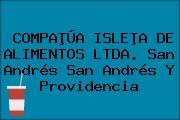 COMPAÞÚA ISLEÞA DE ALIMENTOS LTDA. San Andrés San Andrés Y Providencia