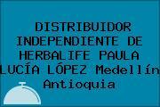 DISTRIBUIDOR INDEPENDIENTE DE HERBALIFE PAULA LUCÍA LÓPEZ Medellín Antioquia