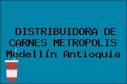 DISTRIBUIDORA DE CARNES METROPOLIS Medellín Antioquia