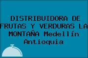 DISTRIBUIDORA DE FRUTAS Y VERDURAS LA MONTAÑA Medellín Antioquia