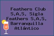 Feathers Club S.A.S. Sigla Feathers S.A.S. Barranquilla Atlántico