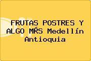 FRUTAS POSTRES Y ALGO MÀS Medellín Antioquia