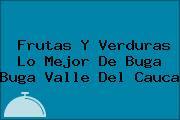 Frutas Y Verduras Lo Mejor De Buga Buga Valle Del Cauca