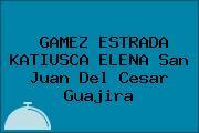 GAMEZ ESTRADA KATIUSCA ELENA San Juan Del Cesar Guajira