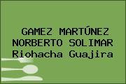 GAMEZ MARTÚNEZ NORBERTO SOLIMAR Riohacha Guajira