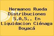 Hermanos Rueda Distribuciones S.A.S.. En Liquidacion Ciénaga Boyacá