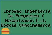 Ipromec Ingeniería De Proyectos Y Mecanizados E.U. Bogotá Cundinamarca