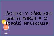 LÁCTEOS Y CÁRNICOS SANTA MARÍA # 2 Itagüí Antioquia