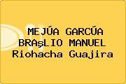 MEJÚA GARCÚA BRAºLIO MANUEL Riohacha Guajira