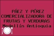 PÁEZ Y PÉREZ COMERCIALIZADORA DE FRUTAS Y VERDURAS Medellín Antioquia