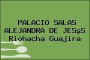 PALACIO SALAS ALEJANDRA DE JESºS Riohacha Guajira