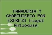 PANADERIA Y CHARCUTERIA PAN EXPRESS Itagüí Antioquia