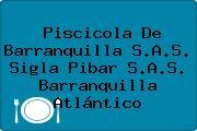 Piscicola De Barranquilla S.A.S. Sigla Pibar S.A.S. Barranquilla Atlántico