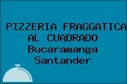 PIZZERIA FRAGGATICA AL CUADRADO Bucaramanga Santander