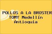 POLLOS A LA BROSTER TOMY Medellín Antioquia
