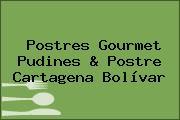 Postres Gourmet Pudines & Postre Cartagena Bolívar