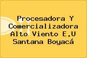 Procesadora Y Comercializadora Alto Viento E.U Santana Boyacá