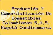 Producción Y Comercialización De Comestibles Colombianos S.A.S. Bogotá Cundinamarca