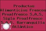 Productos Alimenticios Frescos Proalfresco S.A.S. Sigla Proalfresco S.A.S. Barranquilla Atlántico