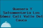 Quesera Y Salsamentaria Los Gómez Cali Valle Del Cauca