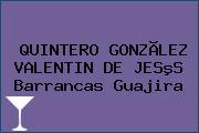 QUINTERO GONZÃLEZ VALENTIN DE JESºS Barrancas Guajira