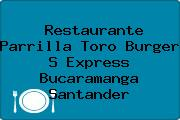 Restaurante Parrilla Toro Burger S Express Bucaramanga Santander