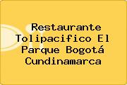 Restaurante Tolipacifico El Parque Bogotá Cundinamarca