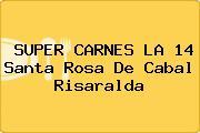 SUPER CARNES LA 14 Santa Rosa De Cabal Risaralda