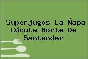 Superjugos La Ñapa Cúcuta Norte De Santander