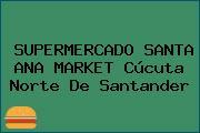 SUPERMERCADO SANTA ANA MARKET Cúcuta Norte De Santander
