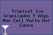Tropical Ice Granizados Y Algo Mas Cali Valle Del Cauca