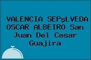 VALENCIA SEPºLVEDA OSCAR ALBEIRO San Juan Del Cesar Guajira