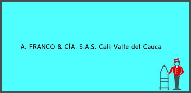 Teléfono, Dirección y otros datos de contacto para A. FRANCO & CÍA. S.A.S., Cali, Valle del Cauca, Colombia