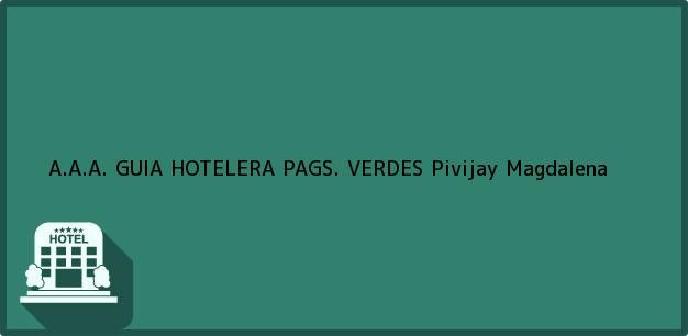 Teléfono, Dirección y otros datos de contacto para A.A.A. GUIA HOTELERA PAGS. VERDES, Pivijay, Magdalena, Colombia