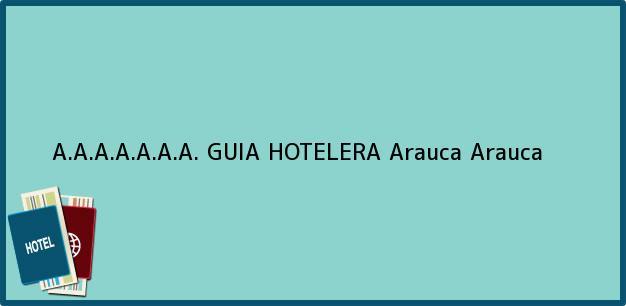 Teléfono, Dirección y otros datos de contacto para A.A.A.A.A.A.A. GUIA HOTELERA, Arauca, Arauca, Colombia