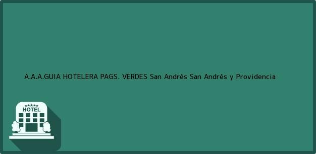 Teléfono, Dirección y otros datos de contacto para A.A.A.GUIA HOTELERA PAGS. VERDES, San Andrés, San Andrés y Providencia, Colombia
