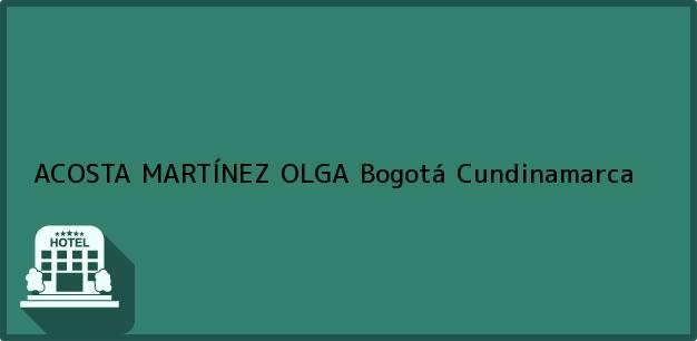 Teléfono, Dirección y otros datos de contacto para ACOSTA MARTÍNEZ OLGA, Bogotá, Cundinamarca, Colombia