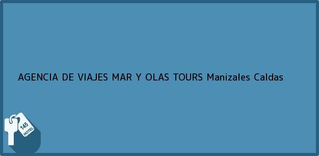 Teléfono, Dirección y otros datos de contacto para AGENCIA DE VIAJES MAR Y OLAS TOURS, Manizales, Caldas, Colombia