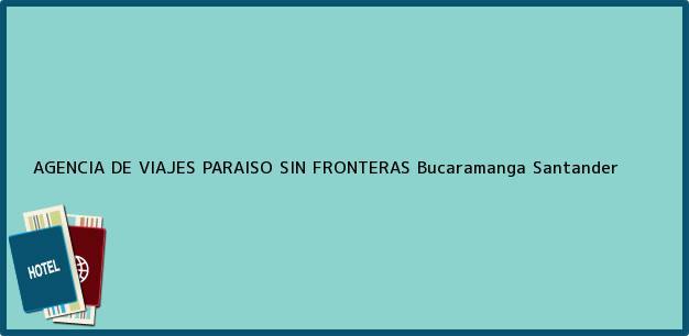 Teléfono, Dirección y otros datos de contacto para AGENCIA DE VIAJES PARAISO SIN FRONTERAS, Bucaramanga, Santander, Colombia