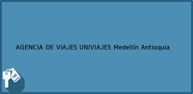 Teléfono, Dirección y otros datos de contacto para AGENCIA DE VIAJES UNIVIAJES, Medellín, Antioquia, Colombia