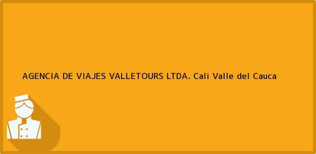 Teléfono, Dirección y otros datos de contacto para AGENCIA DE VIAJES VALLETOURS LTDA., Cali, Valle del Cauca, Colombia